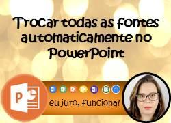 Trocar Fontes do PowerPoint Automaticamente
